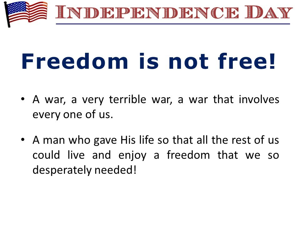 Freedom is not free.A war, a very terrible war, a war that involves every one of us.