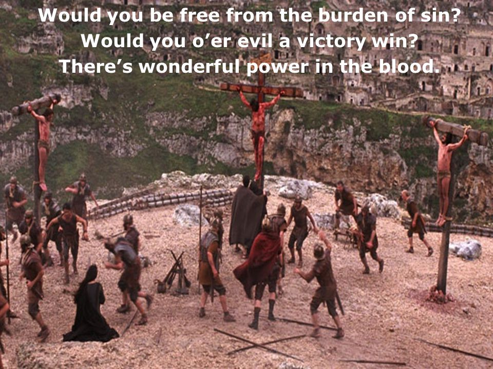 Would you be free from the burden of sin? Would you o'er evil a victory win? There's wonderful power in the blood.