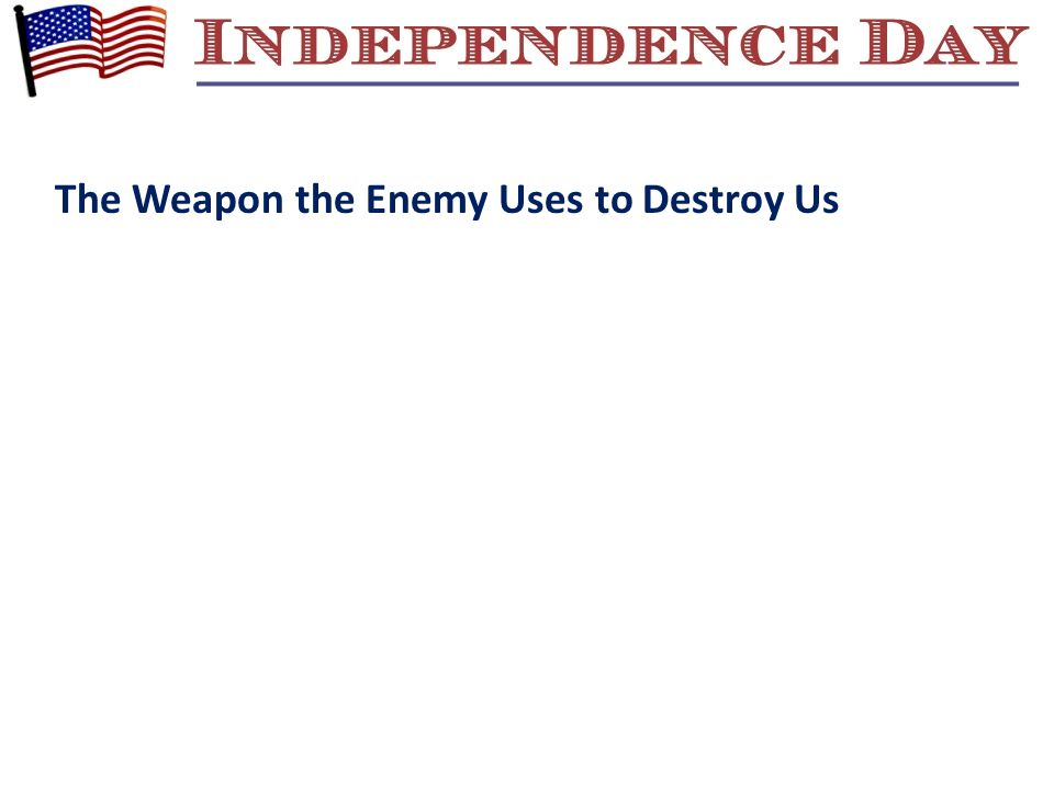 The Weapon the Enemy Uses to Destroy Us