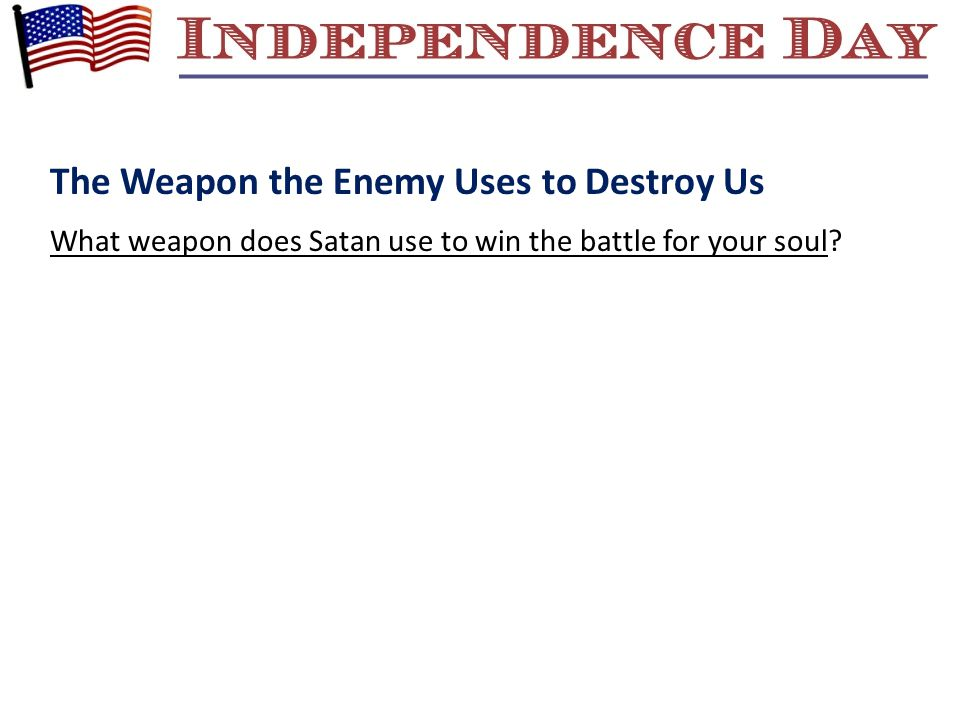 The Weapon the Enemy Uses to Destroy Us What weapon does Satan use to win the battle for your soul?