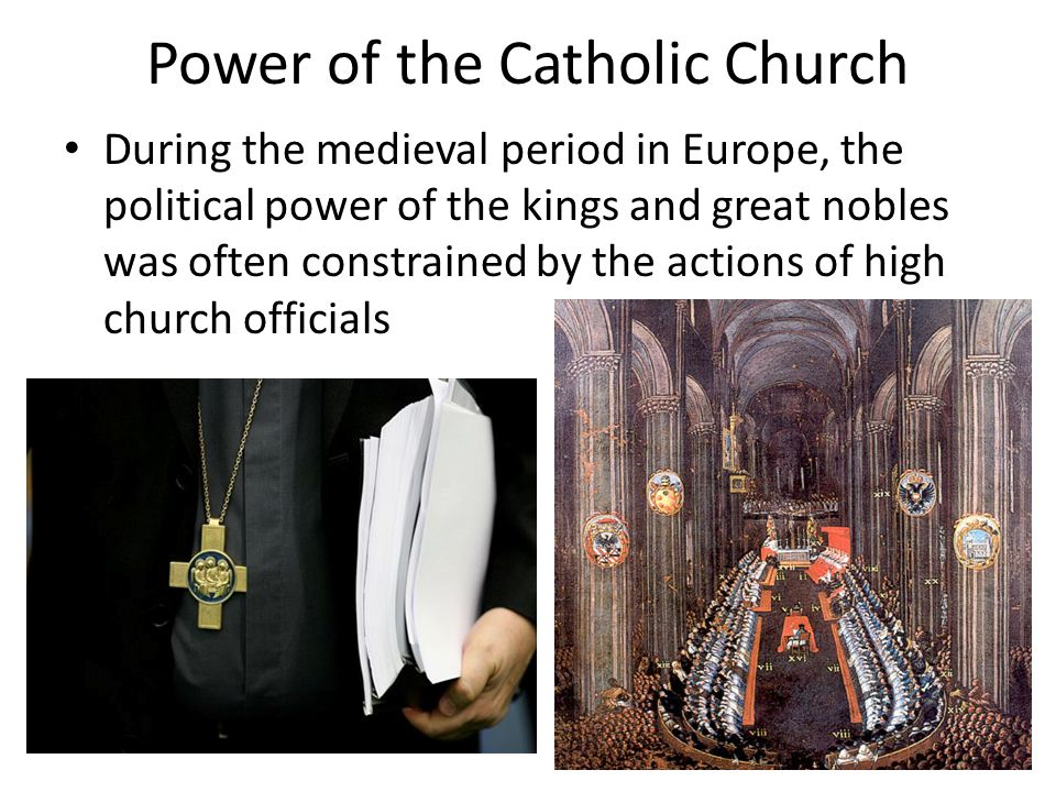 Power of the Catholic Church During the medieval period in Europe, the political power of the kings and great nobles was often constrained by the acti