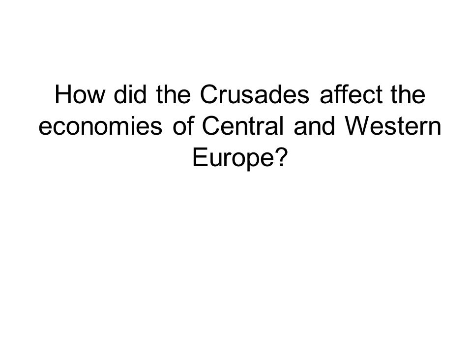 How did the Crusades affect the economies of Central and Western Europe?