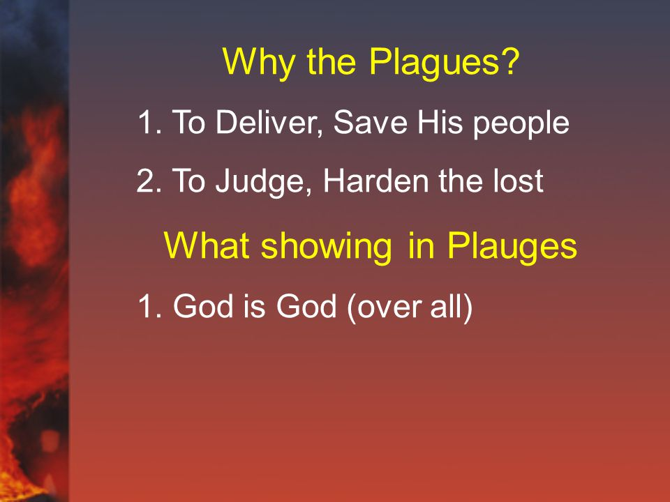 Why the Plagues. 1. To Deliver, Save His people 2.