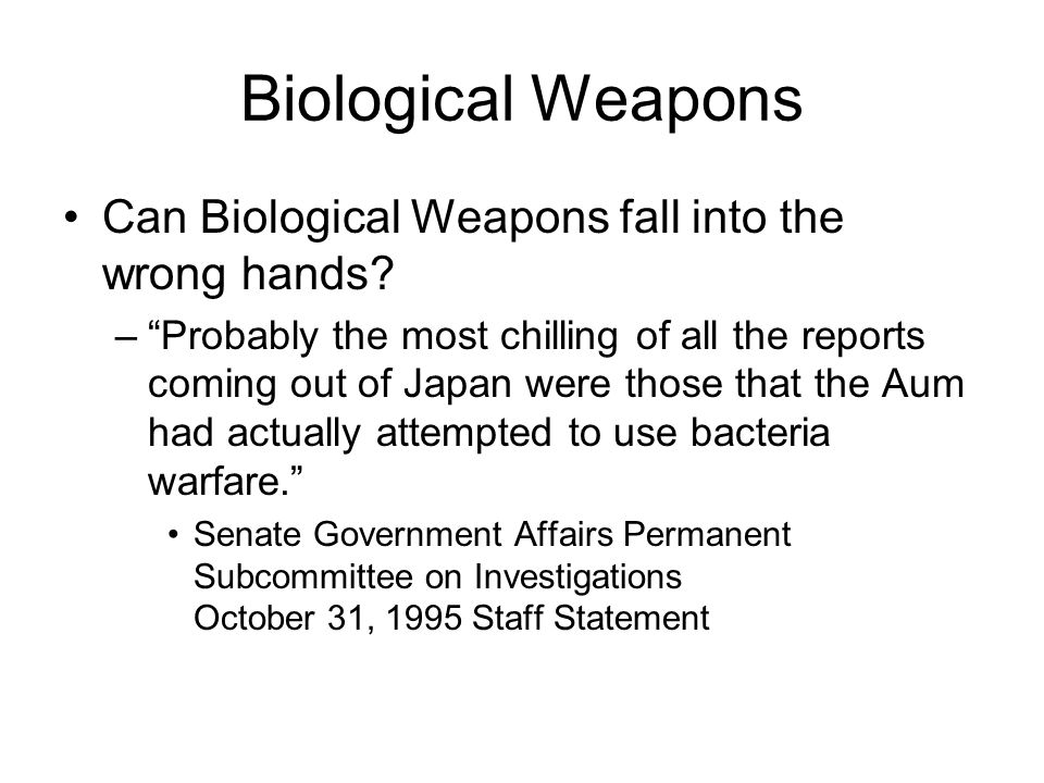 Biological Weapons Can Biological Weapons fall into the wrong hands.
