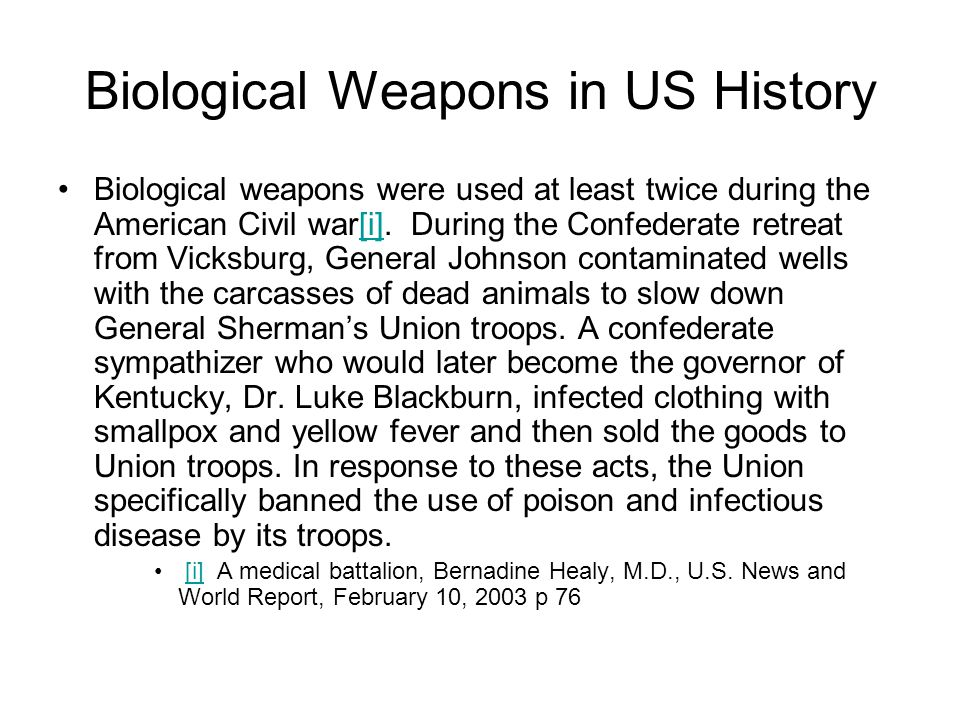 Biological Weapons in US History Biological weapons were used at least twice during the American Civil war[i].