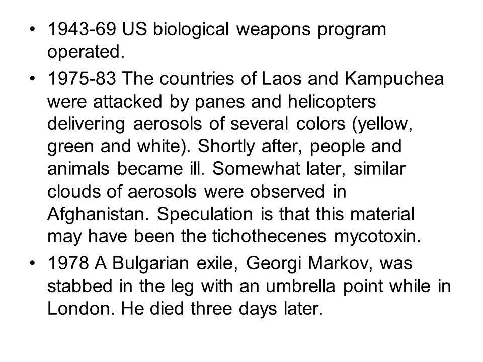 1943-69 US biological weapons program operated. 1975-83 The countries of Laos and Kampuchea were attacked by panes and helicopters delivering aerosols