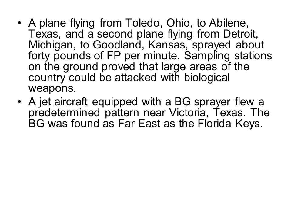 A plane flying from Toledo, Ohio, to Abilene, Texas, and a second plane flying from Detroit, Michigan, to Goodland, Kansas, sprayed about forty pounds of FP per minute.