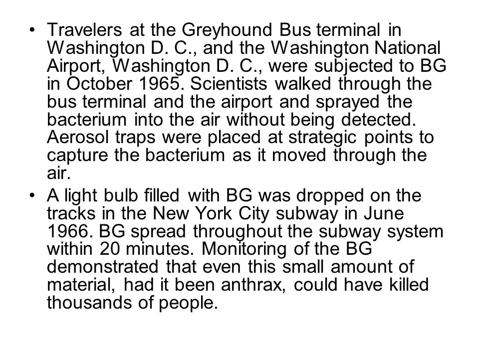 Travelers at the Greyhound Bus terminal in Washington D. C., and the Washington National Airport, Washington D. C., were subjected to BG in October 19
