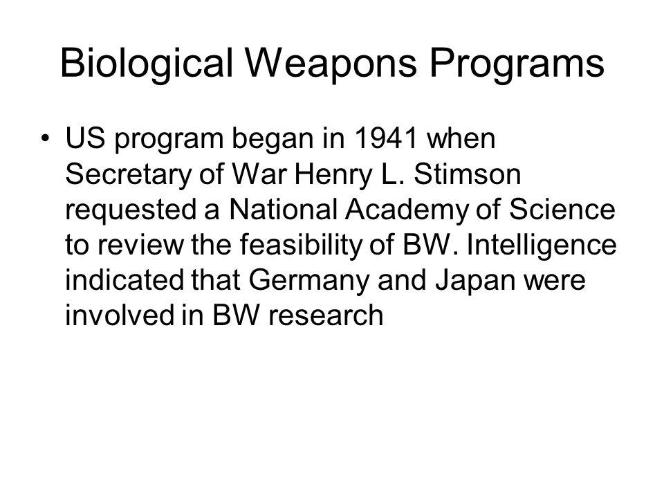 Biological Weapons Programs US program began in 1941 when Secretary of War Henry L.