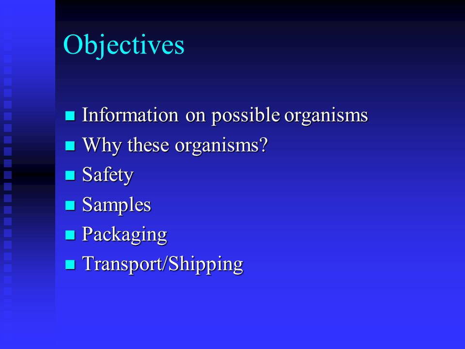 Objectives Information on possible organisms Information on possible organisms Why these organisms.