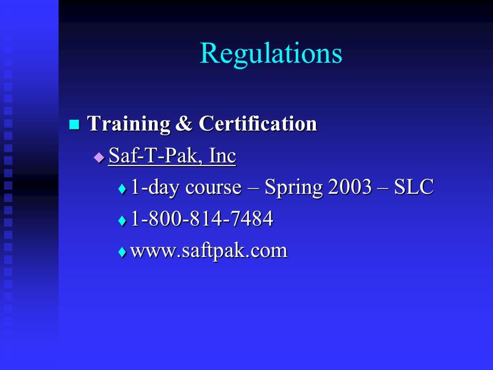Regulations Training & Certification Training & Certification  Saf-T-Pak, Inc  1-day course – Spring 2003 – SLC  1-800-814-7484  www.saftpak.com