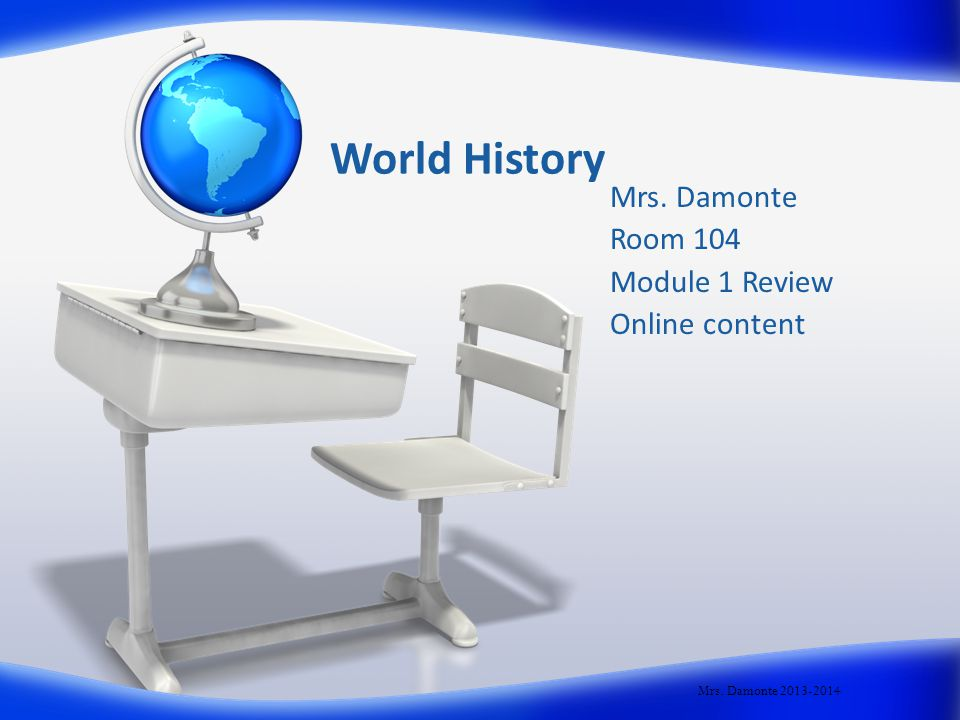 World History Mrs. Damonte Room 104 Module 1 Review Online content Mrs. Damonte 2013-2014