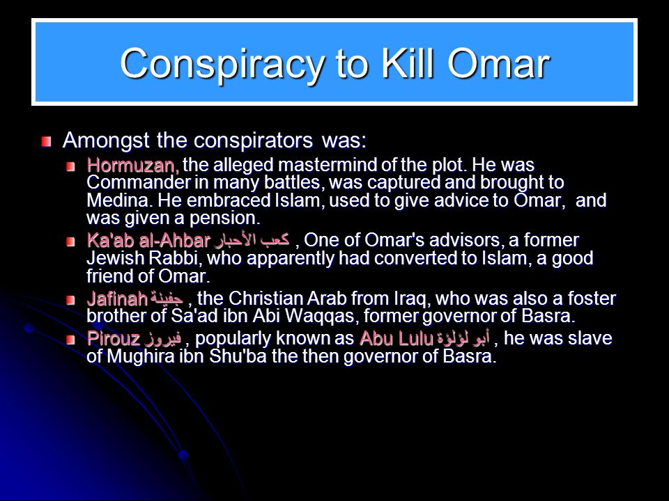 Assassination In 644, at the zenith of his power, Omar was assassinated. His assassination was carried out by Persians, in response to the Muslim conq