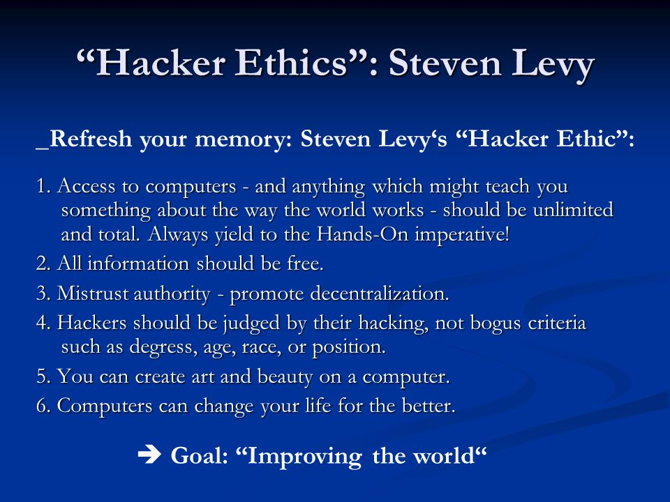 """Hacker Ethics"": Steven Levy 1. Access to computers - and anything which might teach you something about the way the world works - should be unlimited"