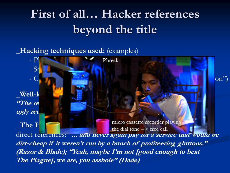 First of all… Hacker references beyond the title _Hacking techniques used: (examples) - Phone phreaking (as shown by Phreak, Razor & Blade) - Social E