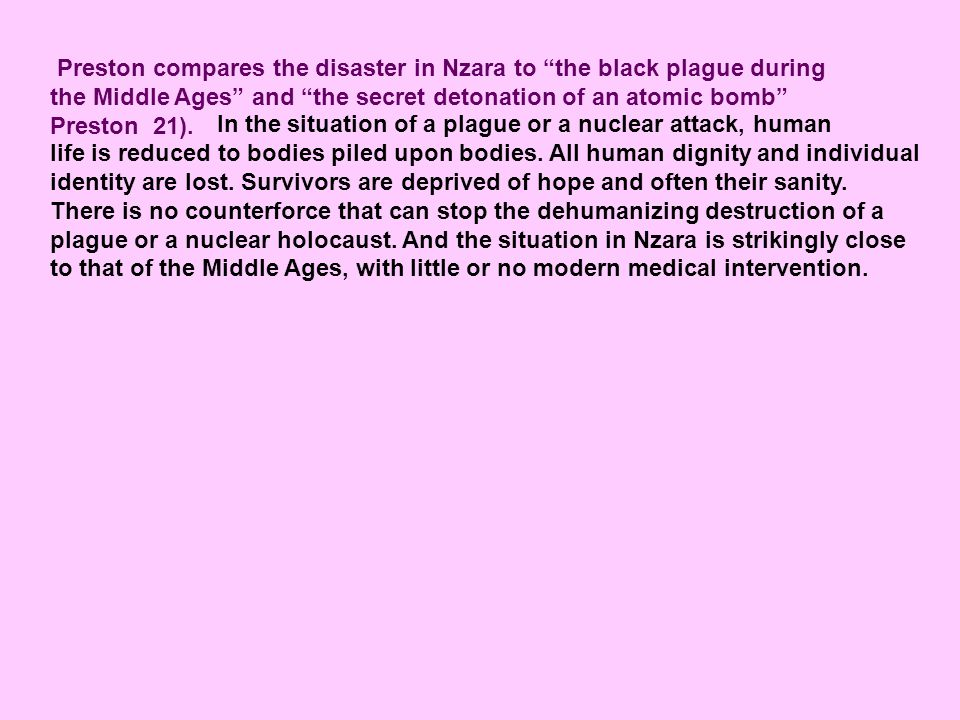 Preston compares the disaster in Nzara to the black plague during the Middle Ages and the secret detonation of an atomic bomb Preston 21).