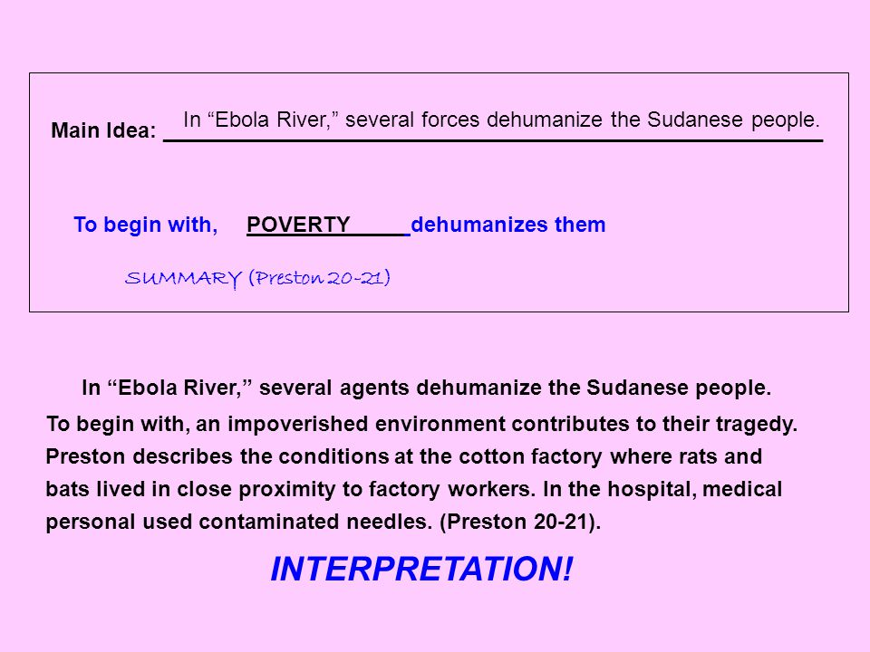 Main Idea: _______________________________________________________ To begin with,POVERTY dehumanizes them SUMMARY (Preston 20-21) In Ebola River, several forces dehumanize the Sudanese people.