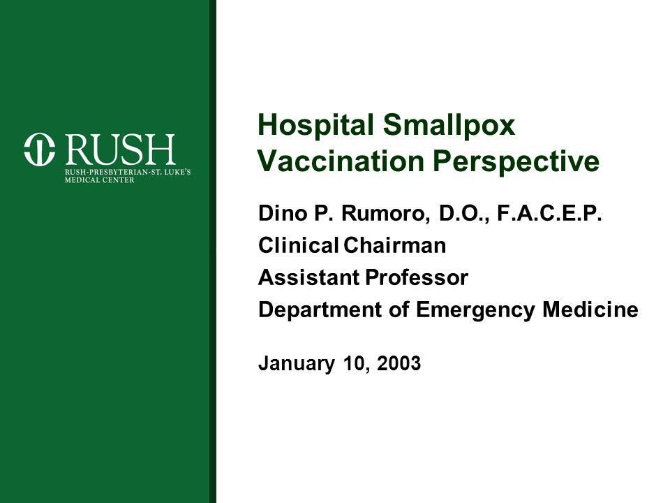 Hospital Smallpox Vaccination Perspective Dino P. Rumoro, D.O., F.A.C.E.P.