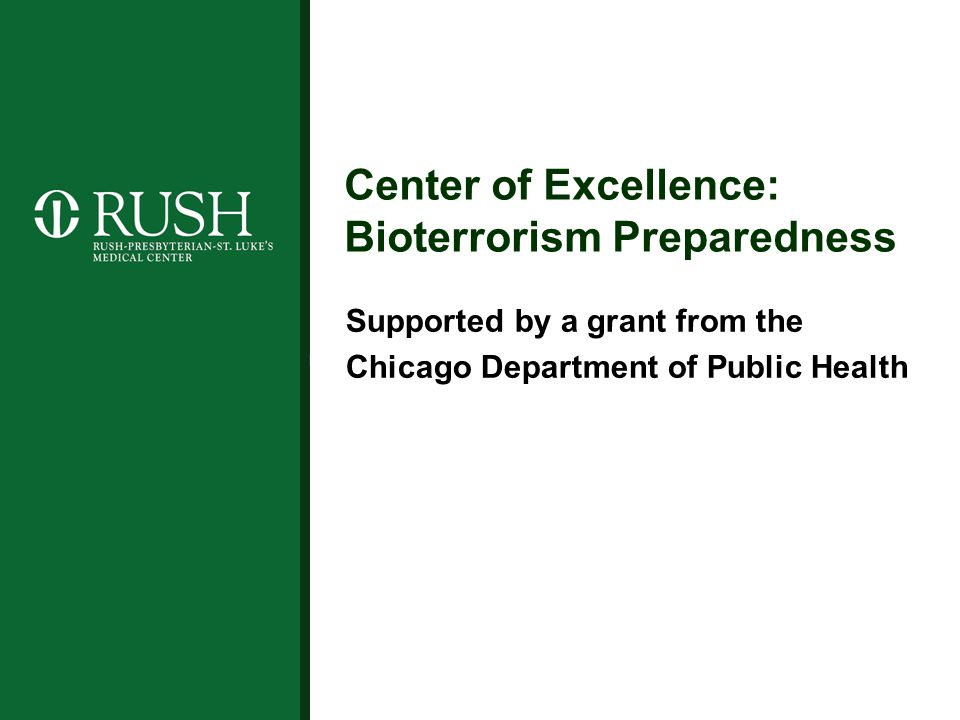 Center of Excellence: Bioterrorism Preparedness Supported by a grant from the Chicago Department of Public Health