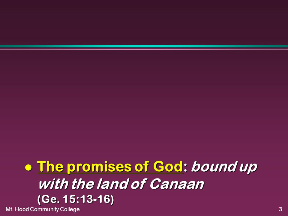 3 l The promises of God: bound up with the land of Canaan (Ge. 15:13-16)