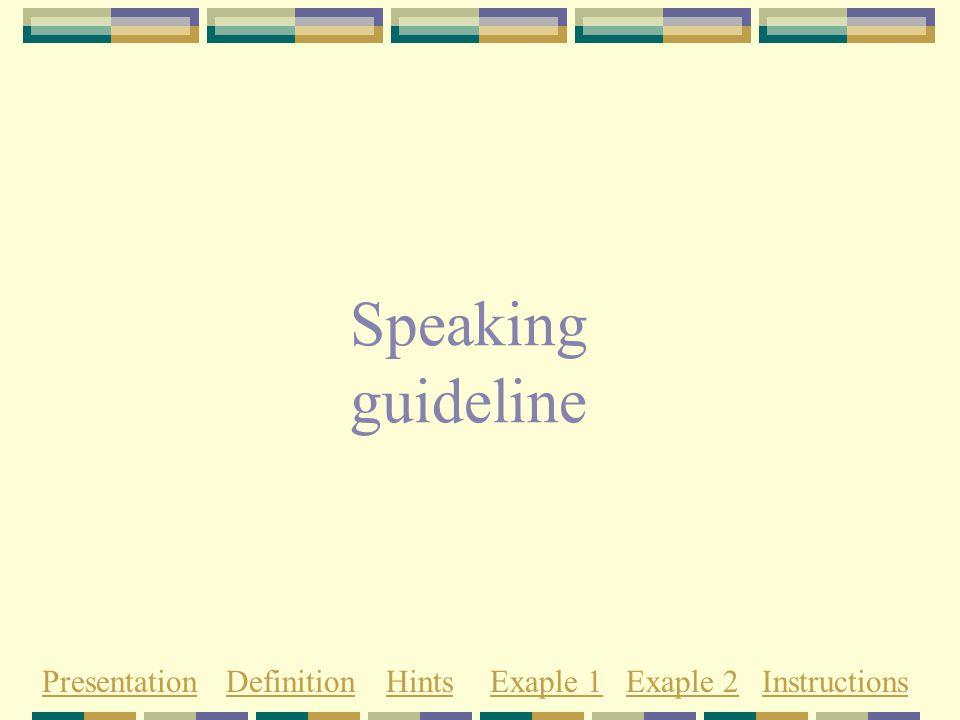 Speaking guideline PresentationDefinitionHintsExaple 1Exaple 2Instructions