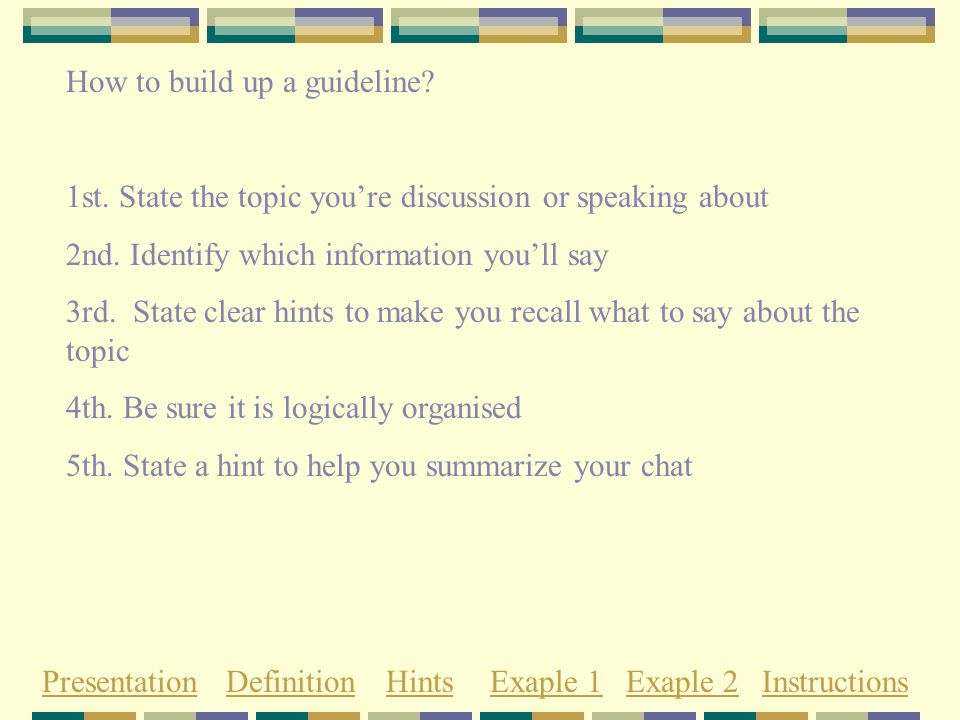 How to build up a guideline. 1st. State the topic you're discussion or speaking about 2nd.