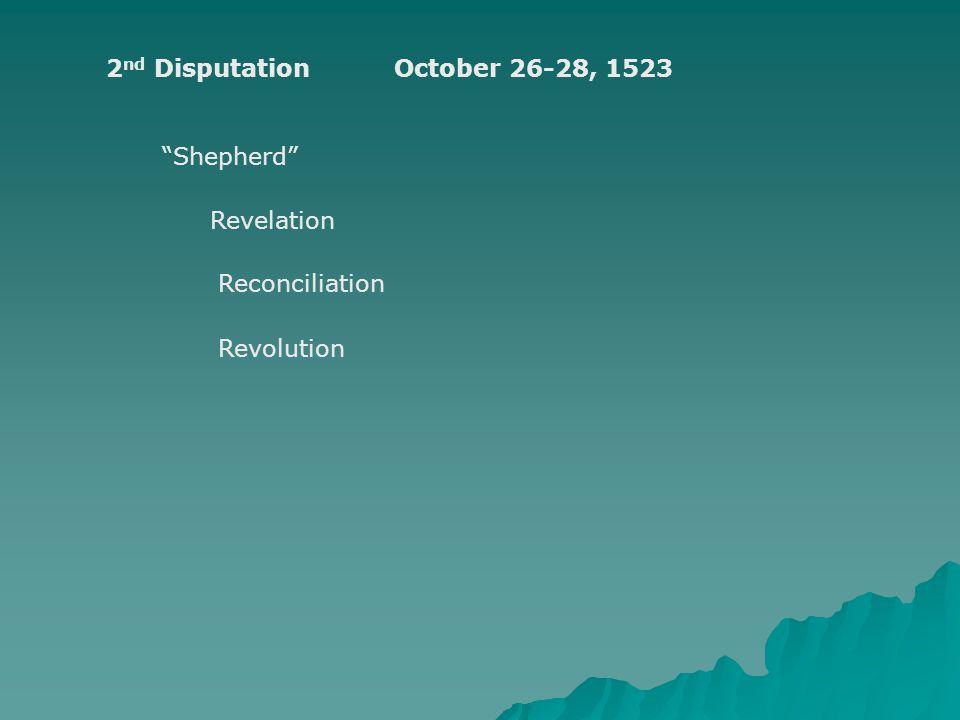 "2 nd DisputationOctober 26-28, 1523 ""Shepherd"" Revelation Reconciliation Revolution"