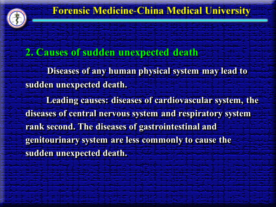 2. Causes of sudden unexpected death Diseases of any human physical system may lead to sudden unexpected death. Diseases of any human physical system