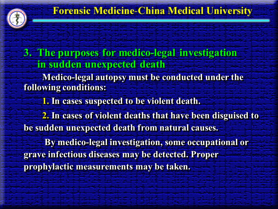 3. The purposes for medico-legal investigation in sudden unexpected death Medico-legal autopsy must be conducted under the following conditions: 1. In
