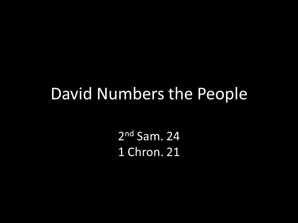 David Numbers the People 2 nd Sam. 24 1 Chron. 21