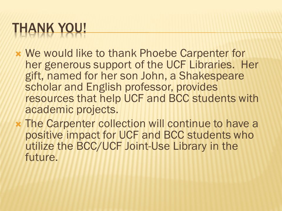  We would like to thank Phoebe Carpenter for her generous support of the UCF Libraries.