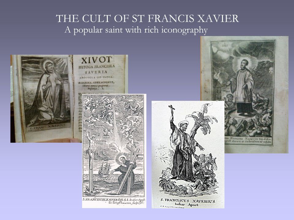THE CULT OF ST FRANCIS XAVIER A popular saint with rich iconography