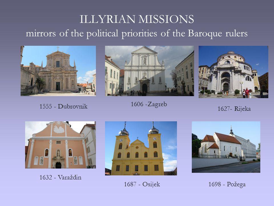 ILLYRIAN MISSIONS mirrors of the political priorities of the Baroque rulers 1606 -Zagreb 1632 - Varaždin 1555 - Dubrovnik 1627- Rijeka 1698 - Požega1687 - Osijek