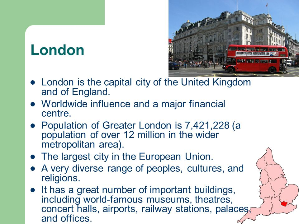 London London is the capital city of the United Kingdom and of England.