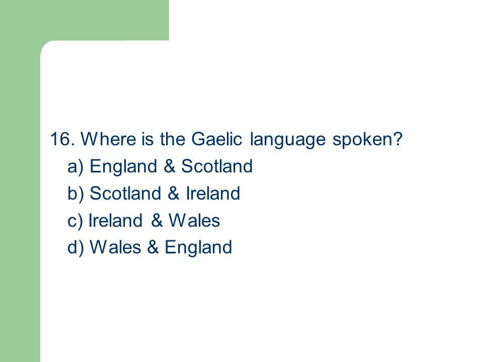 16. Where is the Gaelic language spoken.