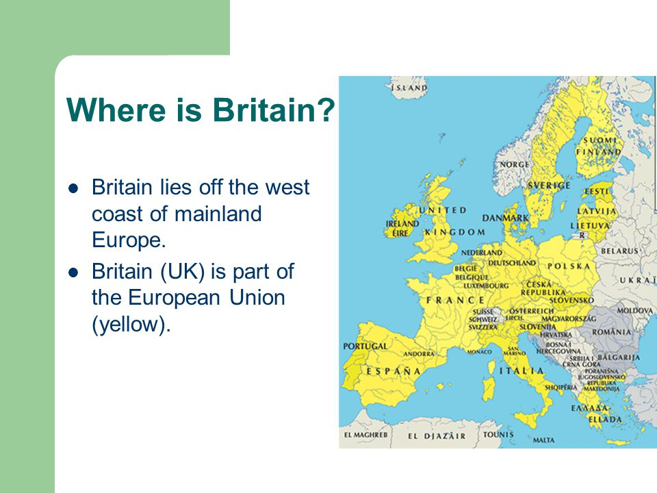 Where is Britain.Britain lies off the west coast of mainland Europe.