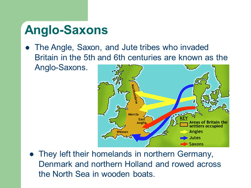 Anglo-Saxons They left their homelands in northern Germany, Denmark and northern Holland and rowed across the North Sea in wooden boats.
