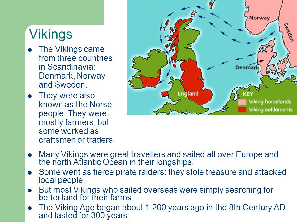 Vikings Many Vikings were great travellers and sailed all over Europe and the north Atlantic Ocean in their longships.longships Some went as fierce pi