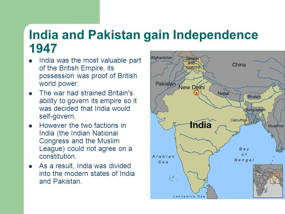 India and Pakistan gain Independence 1947 India was the most valuable part of the British Empire, its possession was proof of British world power.
