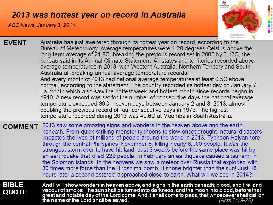 2013 was hottest year on record in Australia Australia has just sweltered through its hottest year on record, according to the Bureau of Meteorology.
