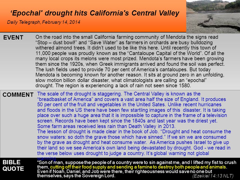'Epochal drought hits California s Central Valley On the road into the small California farming community of Mendota the signs read Stop – dust bowl! and Save Water as farmers in orchards are busy bulldozing withered almond trees.