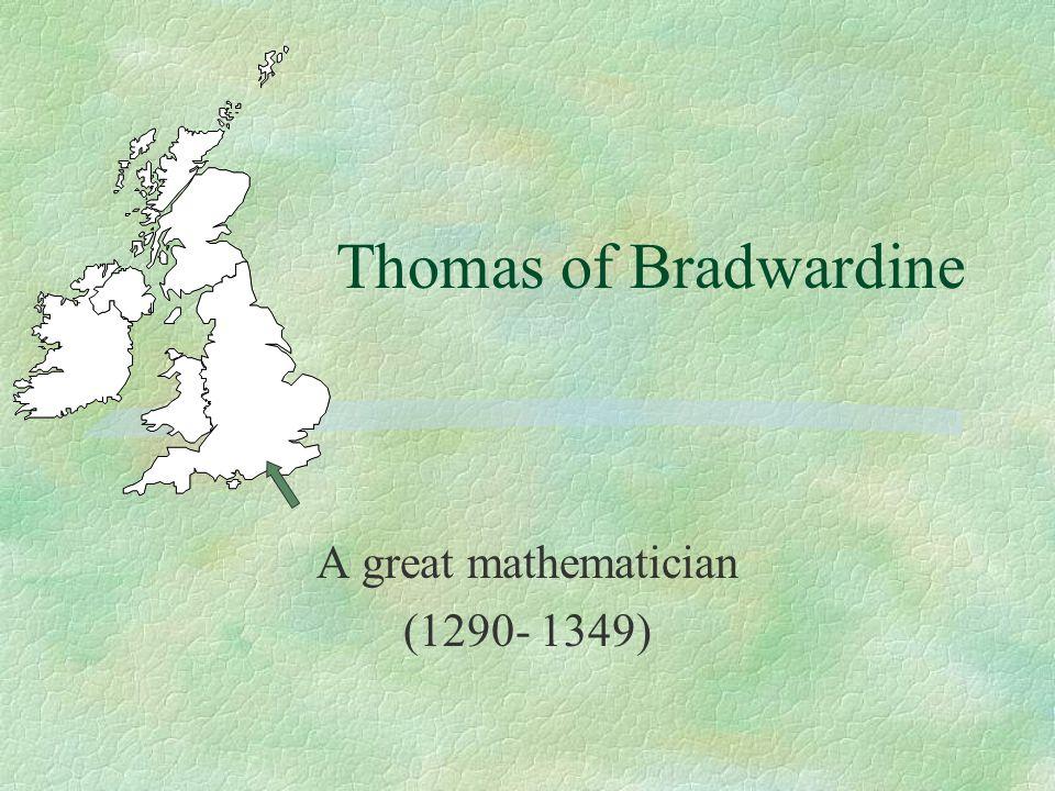 Thomas of Bradwardine A great mathematician (1290- 1349)