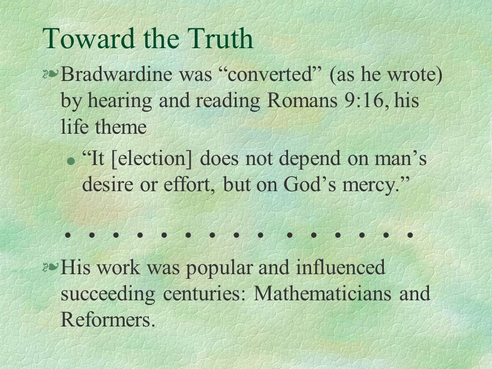 """Toward the Truth §Bradwardine was """"converted"""" (as he wrote) by hearing and reading Romans 9:16, his life theme l """"It [election] does not depend on man"""