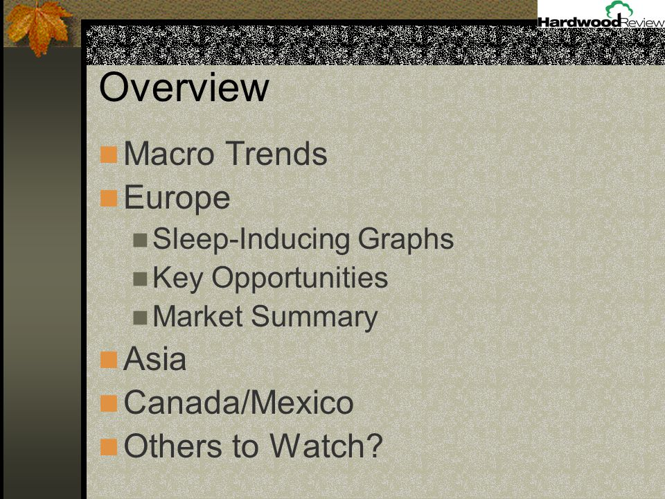 Overview Macro Trends Europe Sleep-Inducing Graphs Key Opportunities Market Summary Asia Canada/Mexico Others to Watch?