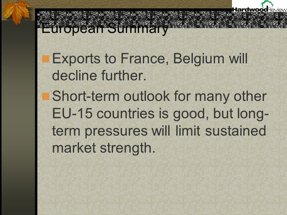 Exports to France, Belgium will decline further.