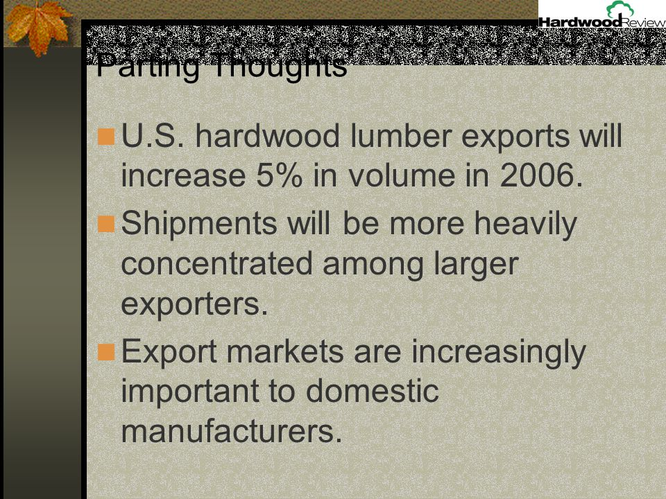 U.S. hardwood lumber exports will increase 5% in volume in 2006.