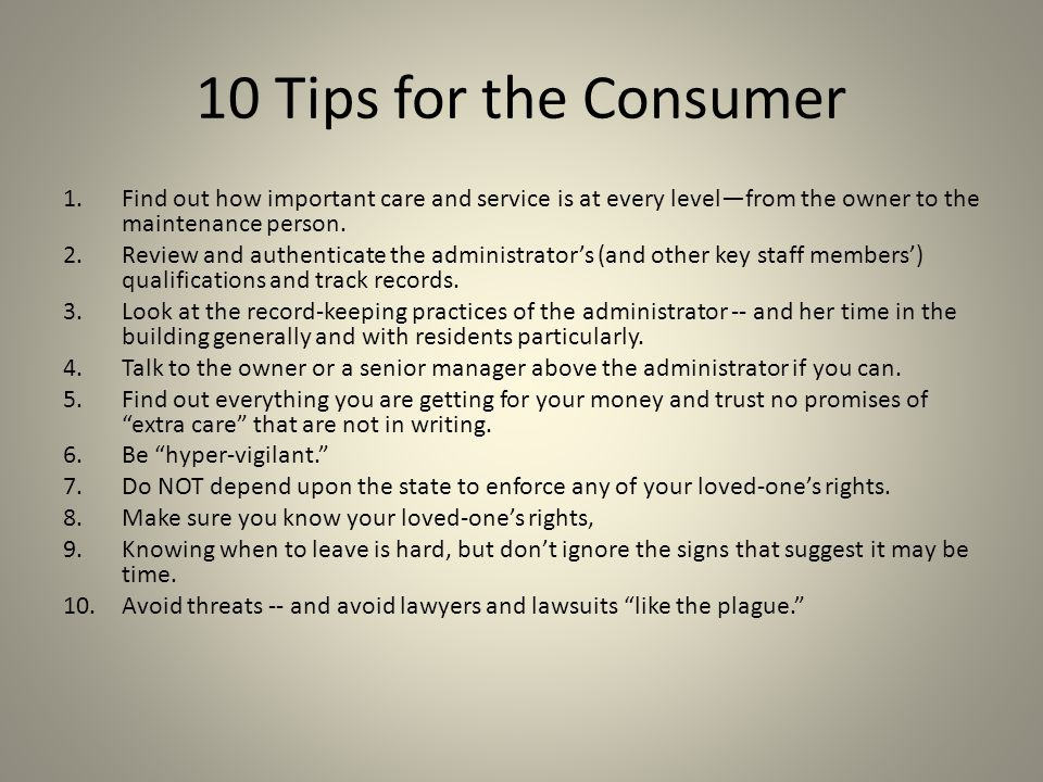 10 Tips for the Consumer 1.Find out how important care and service is at every level—from the owner to the maintenance person.