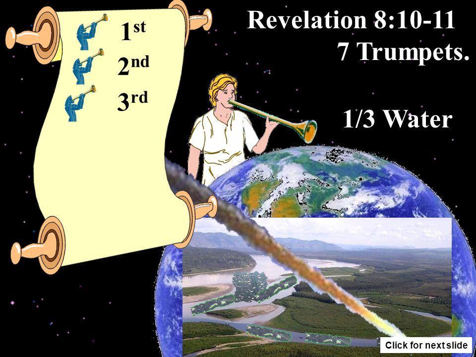 Revelation 8:8-9 7 Trumpets. 1/3 Sea Life 2 nd 1 st Click for next slide