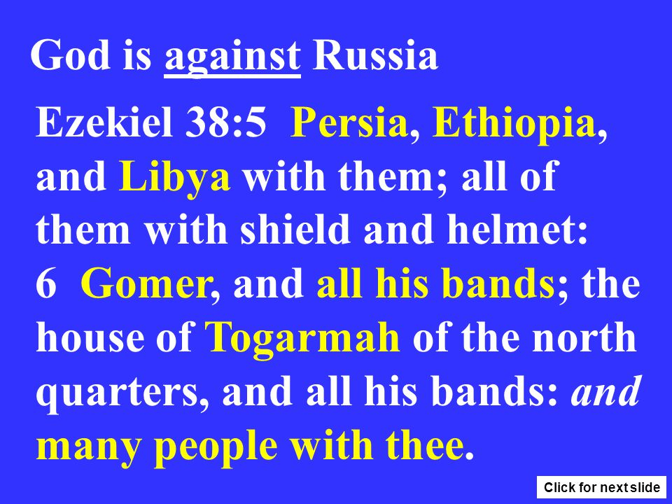Ezekiel 38:5 Persia, Ethiopia, and Libya with them; all of them with shield and helmet: 6 Gomer, and all his bands; the house of Togarmah of the north quarters, and all his bands: and many people with thee.