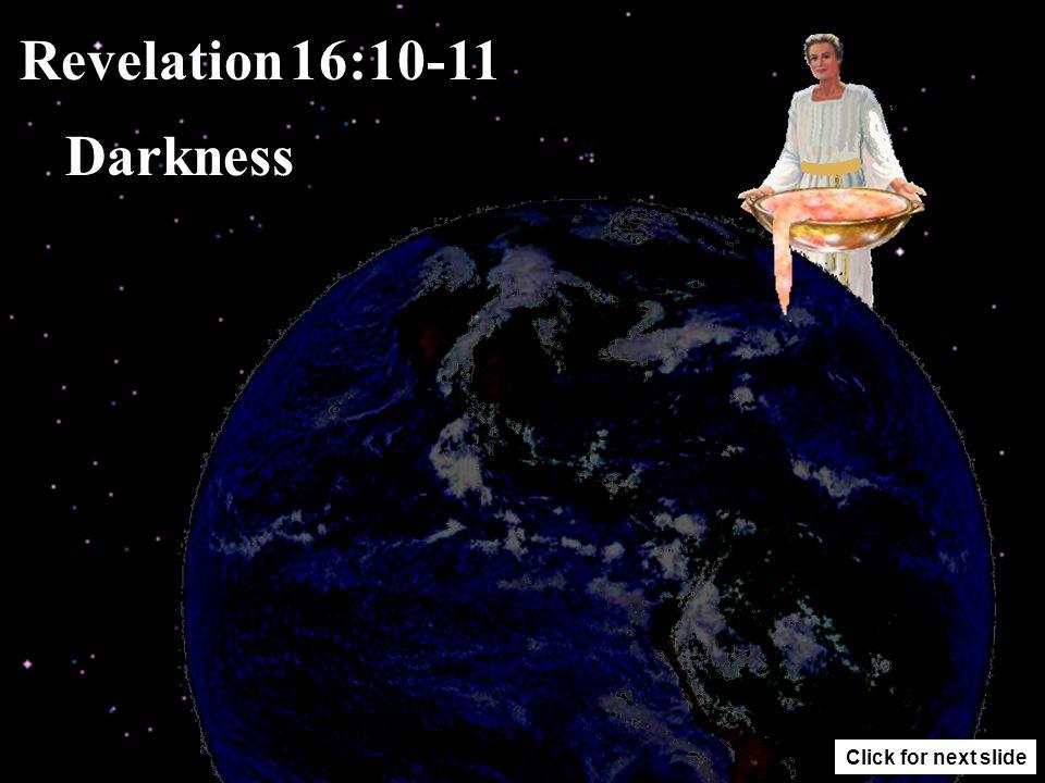 Revelation 16:8-9 Great Heat Click for next slide